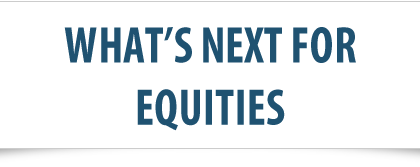 What's Next for Equities